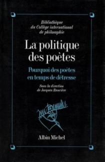 La Politique des poètes : pourquoi des poètes en temps de détresse ? -