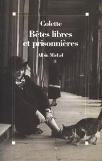 Bêtes libres et prisonnières - Colette