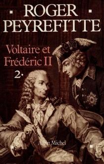 Voltaire et Frédéric II - RogerPeyrefitte