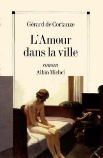 L'Amour dans la ville - Gérard deCortanze