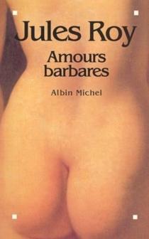 Amours barbares - JulesRoy