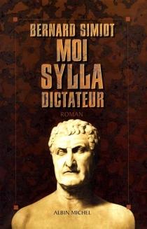 Moi, Sylla dictateur - BernardSimiot