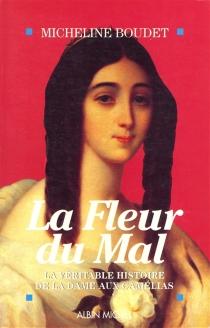 La Fleur du mal : la véritable histoire de la Dame aux camélias - MichelineBoudet