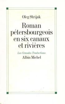 Roman pétersbourgeois en six canaux et rivières - Oleg V.Strijak
