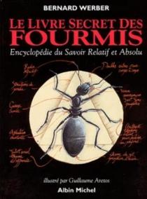Le livre secret des fourmis : encyclopédie du savoir relatif et absolu - GuillaumeArretos