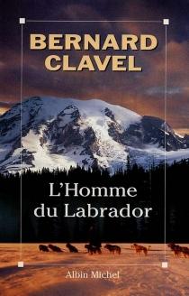 L'Homme du Labrador - BernardClavel