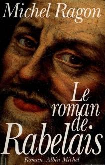 Le Roman de Rabelais - MichelRagon