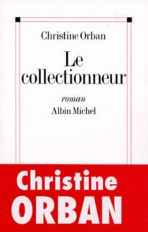 Le collectionneur - Christine Orban