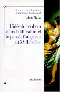 L'Idée de bonheur dans la littérature et la pensée française au XVIIIe siècle - RobertMauzi