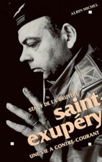 Saint-Exupéry : une vie à contre-courant - StacySchiff