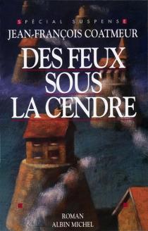 Des Feux sous la cendre - Jean-FrançoisCoatmeur