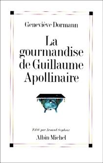 La Gourmandise de Guillaume Apollinaire - GenevièveDormann