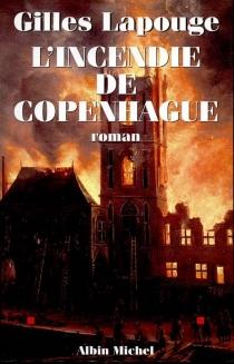 L'incendie de Copenhague - GillesLapouge