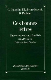 Ces bonnes lettres : une correspondance familiale au XIXe siècle - CécileDauphin