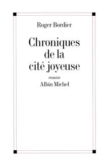Chroniques de la cité joyeuse - RogerBordier