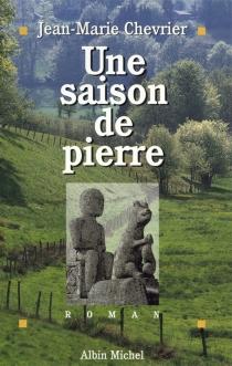 Une saison de pierre - Jean-MarieChevrier