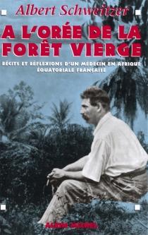 A l'orée de la forêt vierge : récits et réflexions d'un médecin en Afrique équatoriale française - AlbertSchweitzer
