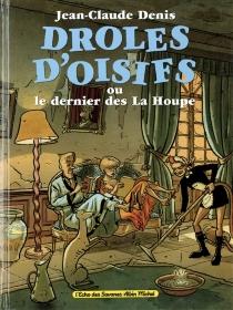 Drôles d'oisifs ou Le dernier des La Houpe - Jean-ClaudeDenis