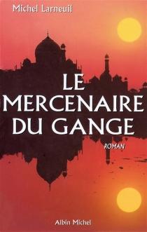 Le mercenaire du Gange - MichelLarneuil
