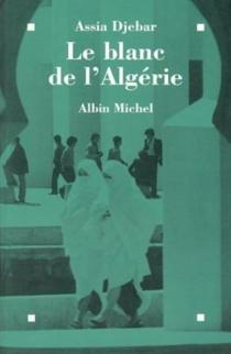 Le blanc de l'Algérie - AssiaDjebar