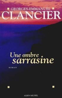 Une ombre sarrasine - Georges-EmmanuelClancier