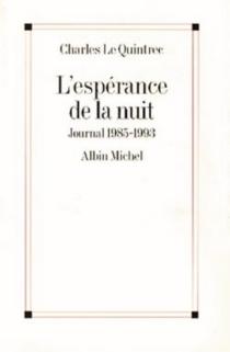 L'espérance de la nuit : journal 1985-1993 - CharlesLe Quintrec