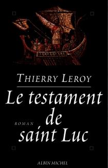 Le testament de saint Luc - ThierryLeroy