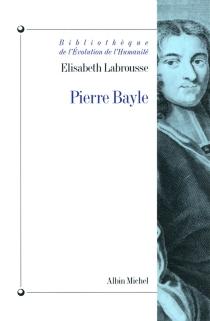 Pierre Bayle : hétérodoxie et rigorisme - ÉlisabethLabrousse