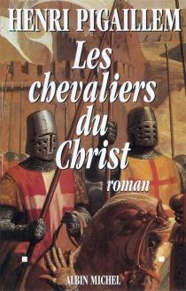 Les chevaliers du Christ - HenriPigaillem