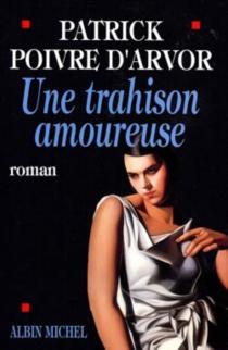 Une trahison amoureuse - PatrickPoivre d'Arvor