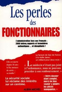 Les perles des fonctionnaires : l'administration face aux Français : 2000 lettres, rapports et formulaires authentiques et désopilants ! - JérômeDuhamel