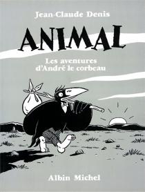 Animal : les aventures d'André le corbeau - Jean-ClaudeDenis