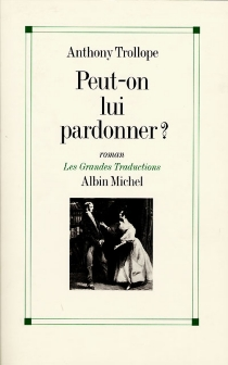 Peut-on lui pardonner ? - Anthony Trollope