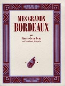 Mes grands bordeaux - Pierre-JeanRemy