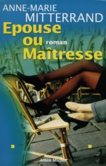Epouse ou maîtresse - Anne-Marie Mitterrand
