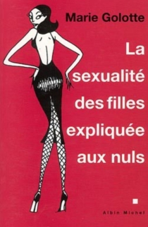 La sexualité des filles expliquée aux nuls - MarieGolotte