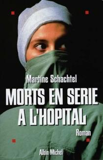 Morts en série à l'hôpital - MartineSchachtel