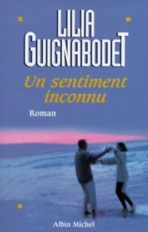Un sentiment inconnu - LilianeGuignabodet