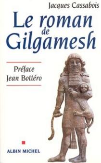 Le roman de Gilgamesh - JacquesCassabois