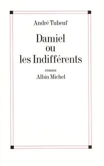 Damiel ou Les indifférents - AndréTubeuf