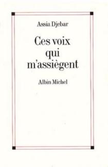 Ces voix qui m'assiègent : en marge de ma francophonie - AssiaDjebar