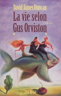 La vie selon Gus Orviston - David JamesDuncan