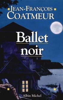 Ballet noir - Jean-FrançoisCoatmeur