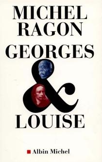 Georges et Louise : le Vendéen et l'anarchiste - MichelRagon