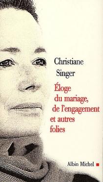 Eloge du mariage, de l'engagement et autres folies - ChristianeSinger