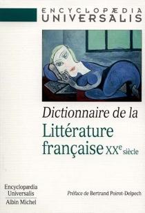 Dictionnaire de la littérature française : le XXe siècle -