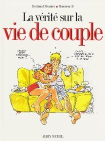 La vérité sur la vie de couple - BertrandMeunier
