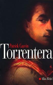 Torrentera : l'homme qui mourut deux fois - PatrickCauvin