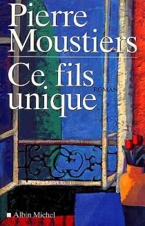 Ce fils unique - PierreMoustiers