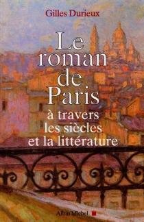 Le roman de Paris : à travers les siècles et la littérature -